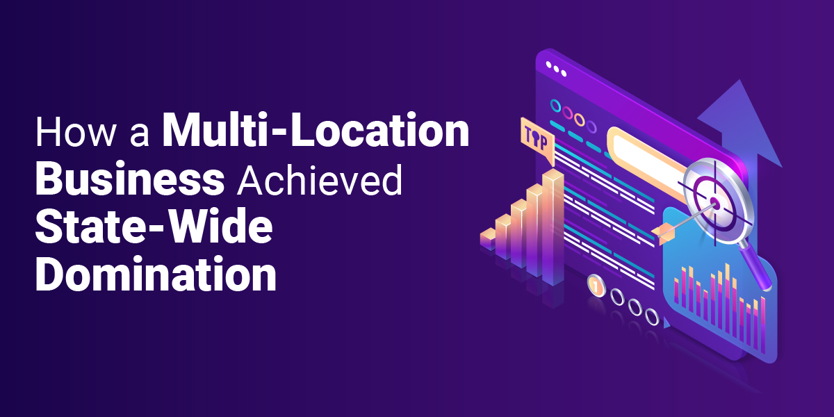 How we used Multi Location SEO to Achieve State-Wide Domination in GMB and Organic Search